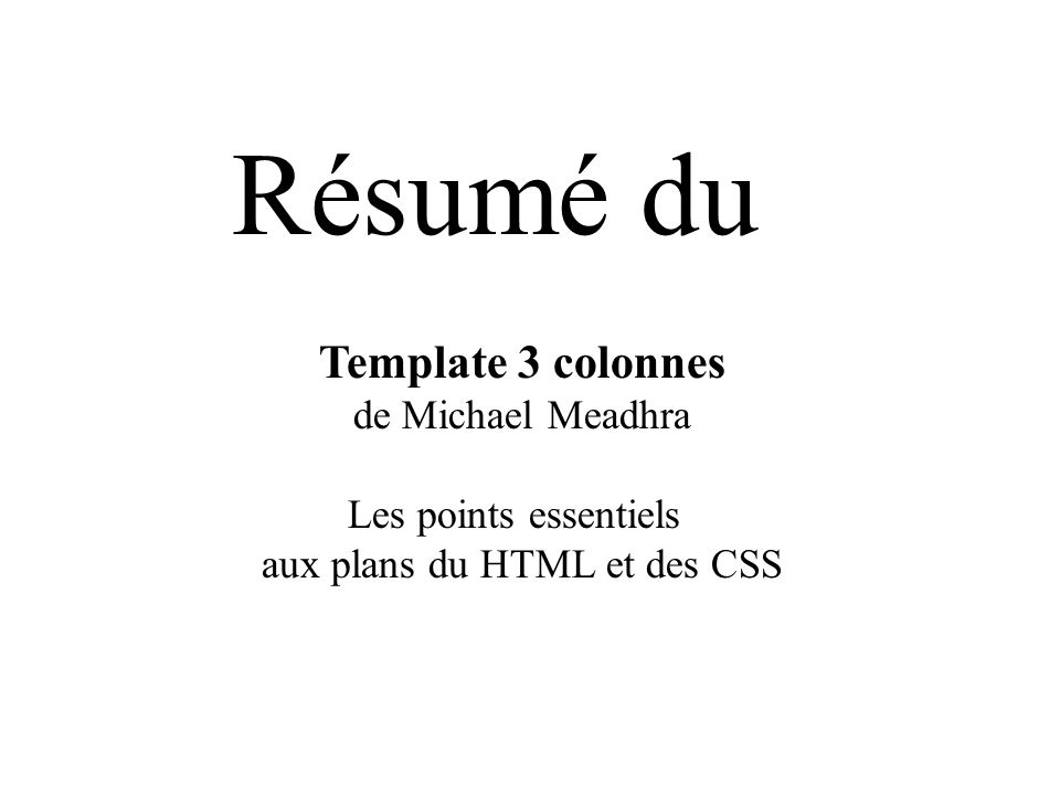 Template 3 colonnes de Michael Meadhra Les points essentiels aux plans du HTML et des CSS Résumé du