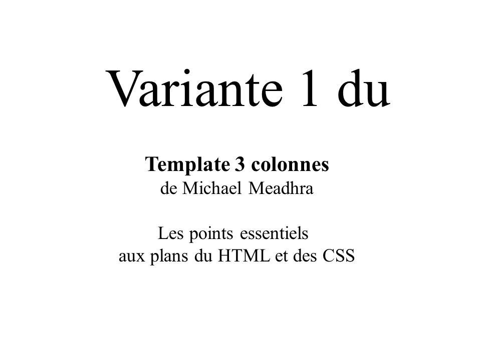 Template 3 colonnes de Michael Meadhra Les points essentiels aux plans du HTML et des CSS Variante 1 du
