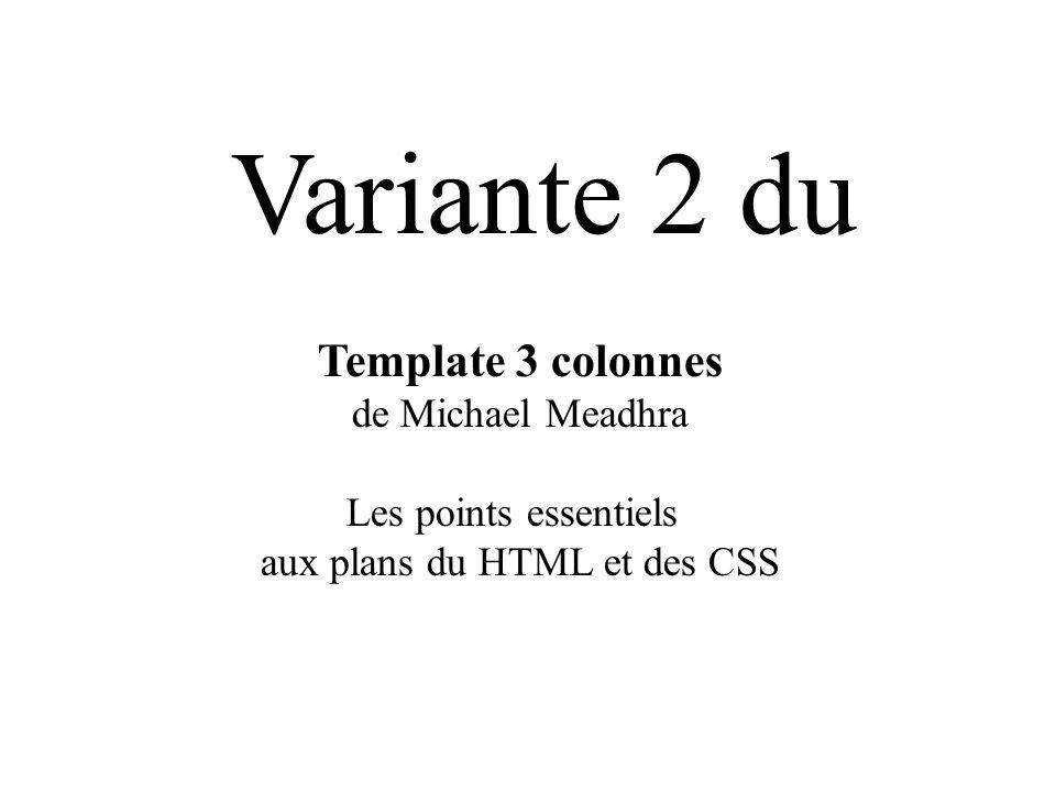 Template 3 colonnes de Michael Meadhra Les points essentiels aux plans du HTML et des CSS Variante 2 du