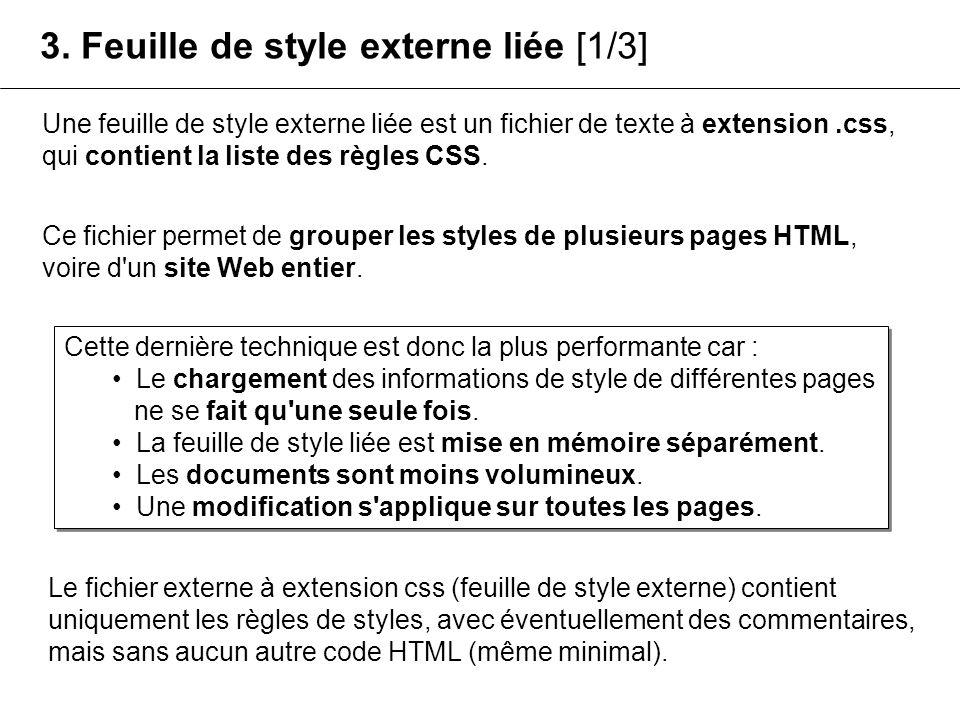 Une feuille de style externe liée est un fichier de texte à extension.css, qui contient la liste des règles CSS. Le fichier externe à extension css (f