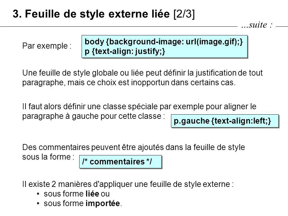 Par exemple : 3. Feuille de style externe liée [2/3] Il existe 2 manières d'appliquer une feuille de style externe : sous forme liée ou sous forme imp