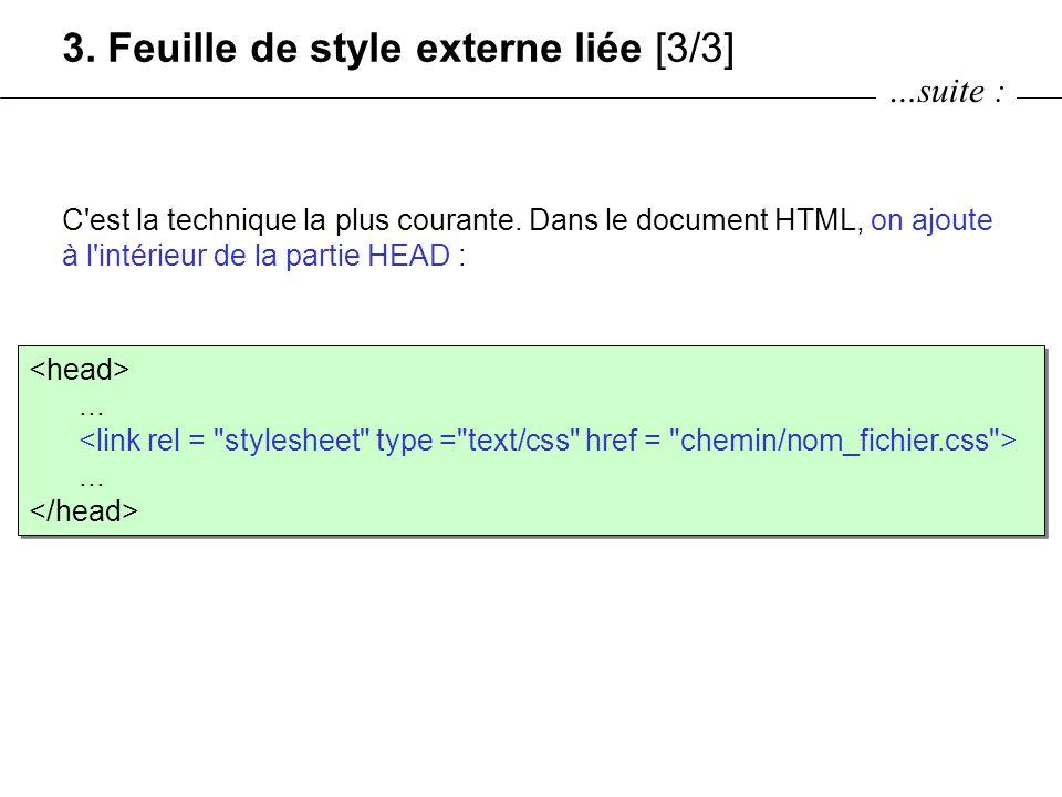 C'est la technique la plus courante. Dans le document HTML, on ajoute à l'intérieur de la partie HEAD : 3. Feuille de style externe liée [3/3]........