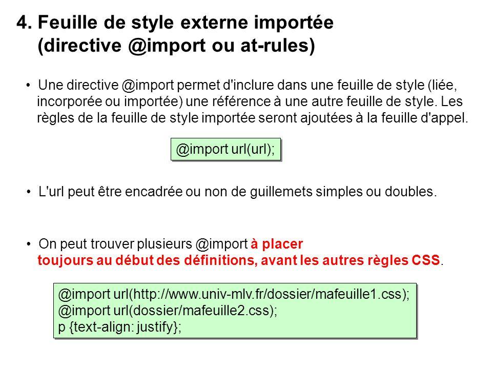 Une directive @import permet d'inclure dans une feuille de style (liée, incorporée ou importée) une référence à une autre feuille de style. Les règles