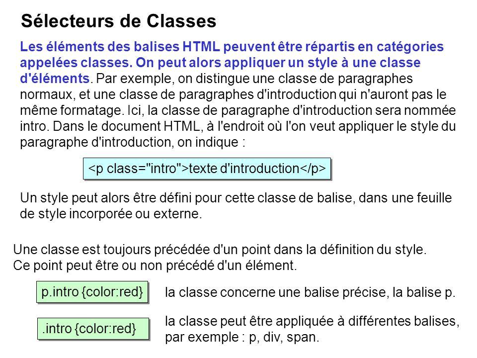 Les éléments des balises HTML peuvent être répartis en catégories appelées classes. On peut alors appliquer un style à une classe d'éléments. Par exem