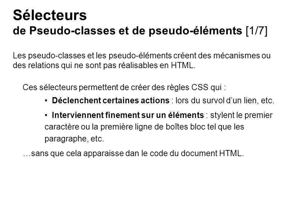 Les pseudo-classes et les pseudo-éléments créent des mécanismes ou des relations qui ne sont pas réalisables en HTML. …sans que cela apparaisse dan le