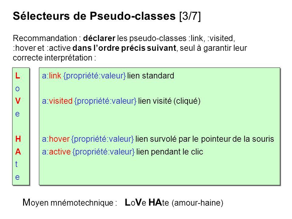 Recommandation : déclarer les pseudo-classes :link, :visited, :hover et :active dans lordre précis suivant, seul à garantir leur correcte interprétati