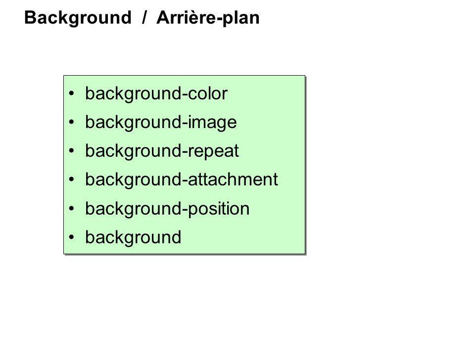 Background / Arrière-plan background-color background-image background-repeat background-attachment background-position background background-color ba