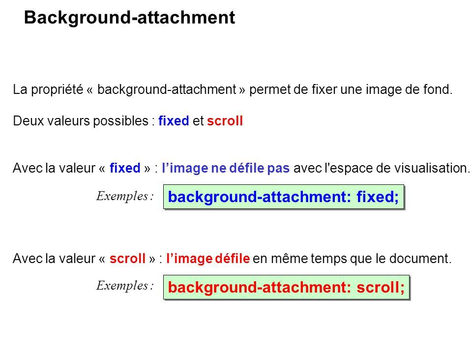 La propriété « background-attachment » permet de fixer une image de fond. Background-attachment background-attachment: fixed; Avec la valeur « scroll