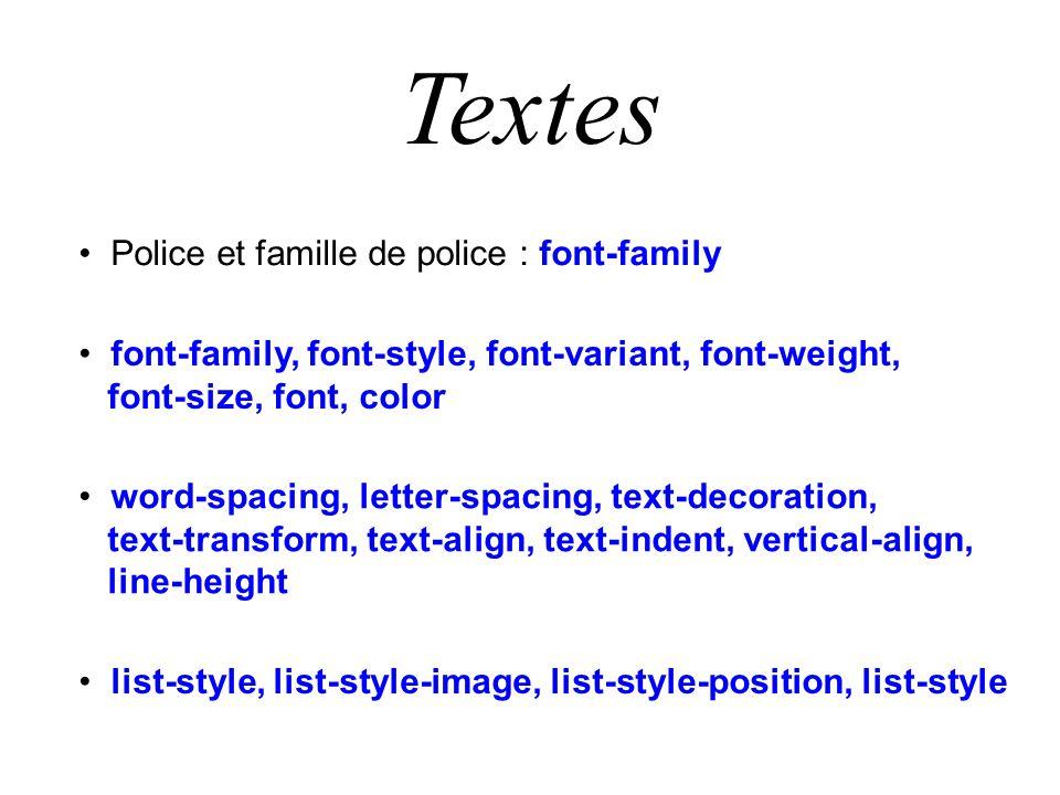 Textes Police et famille de police : font-family font-family, font-style, font-variant, font-weight, font-size, font, color list-style, list-style-ima