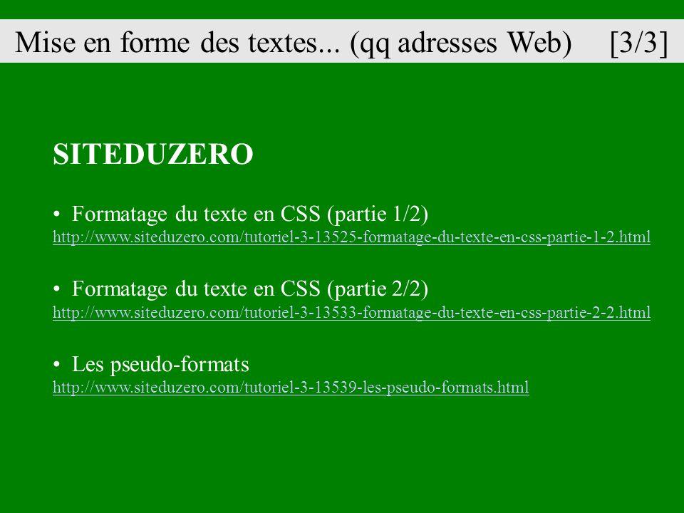SITEDUZERO Formatage du texte en CSS (partie 1/2) http://www.siteduzero.com/tutoriel-3-13525-formatage-du-texte-en-css-partie-1-2.html Formatage du te