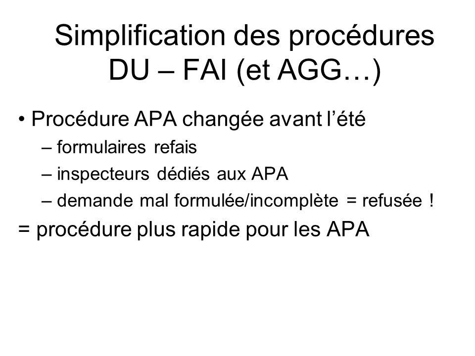 Simplification des procédures DU – FAI (et AGG…) Procédure APA changée avant lété – formulaires refais – inspecteurs dédiés aux APA – demande mal formulée/incomplète = refusée .