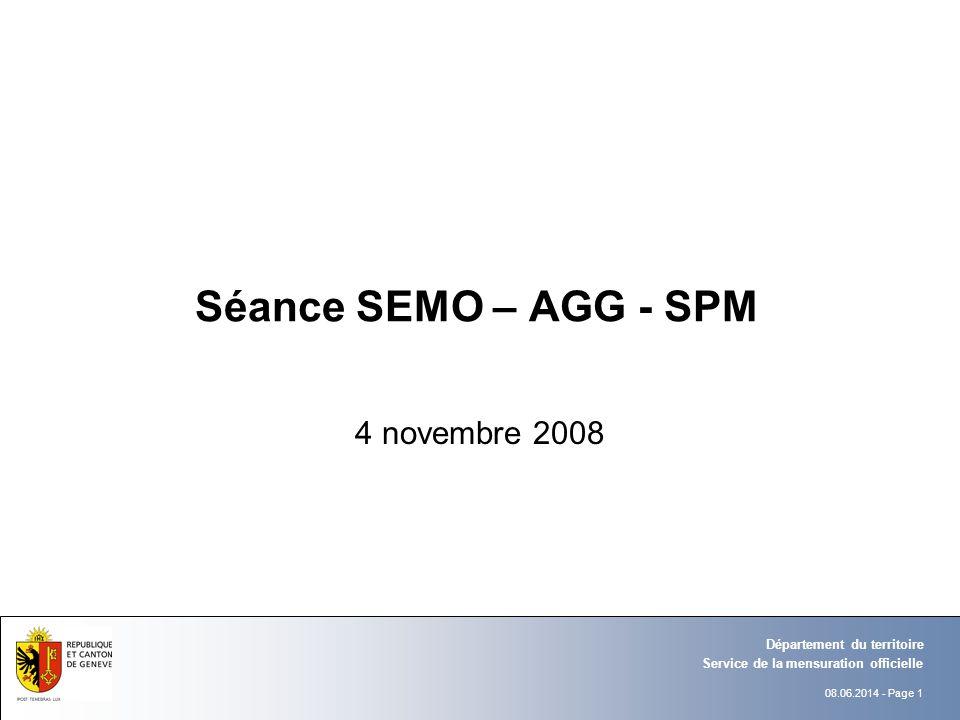 08.06.2014 - Page 1 Séance SEMO – AGG - SPM 4 novembre 2008 Service de la mensuration officielle Département du territoire