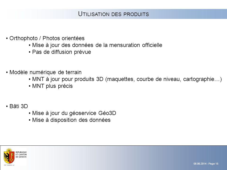 08.06.2014 - Page 15 U TILISATION DES PRODUITS Orthophoto / Photos orientées Mise à jour des données de la mensuration officielle Pas de diffusion pré