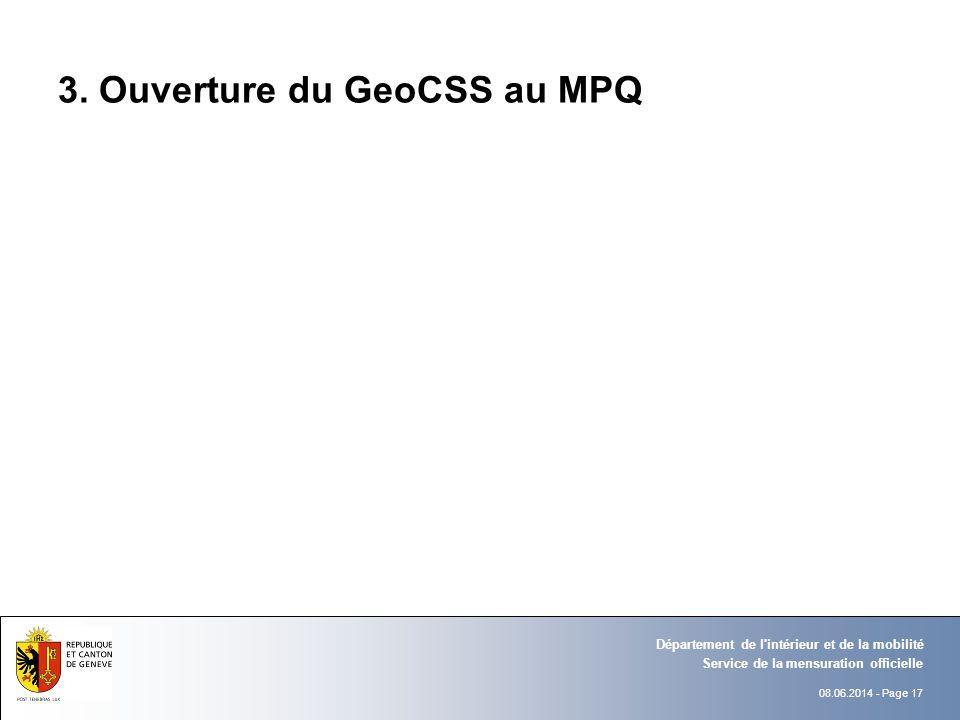 08.06.2014 - Page 17 Service de la mensuration officielle Département de l'intérieur et de la mobilité 3. Ouverture du GeoCSS au MPQ