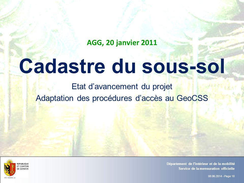 08.06.2014 - Page 18 Etat davancement du projet Adaptation des procédures daccès au GeoCSS Cadastre du sous-sol AGG, 20 janvier 2011 Service de la men