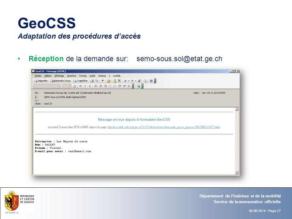 08.06.2014 - Page 27 GeoCSS Adaptation des procédures daccès Réception de la demande sur: semo-sous.sol@etat.ge.ch Service de la mensuration officiell