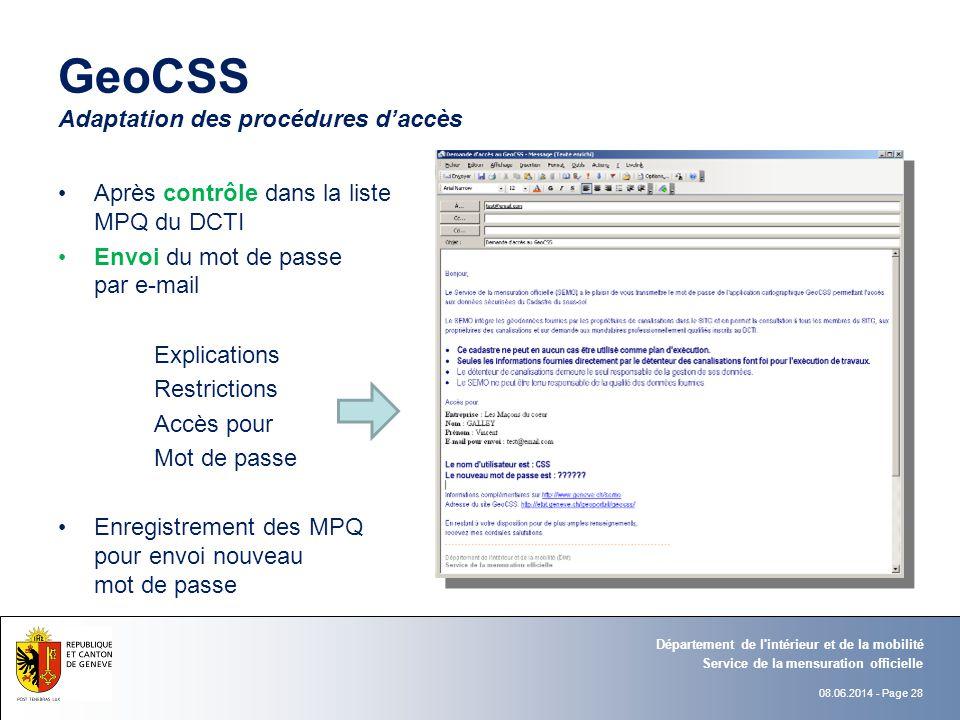 08.06.2014 - Page 28 GeoCSS Adaptation des procédures daccès Après contrôle dans la liste MPQ du DCTI Envoi du mot de passe par e-mail Explications Re
