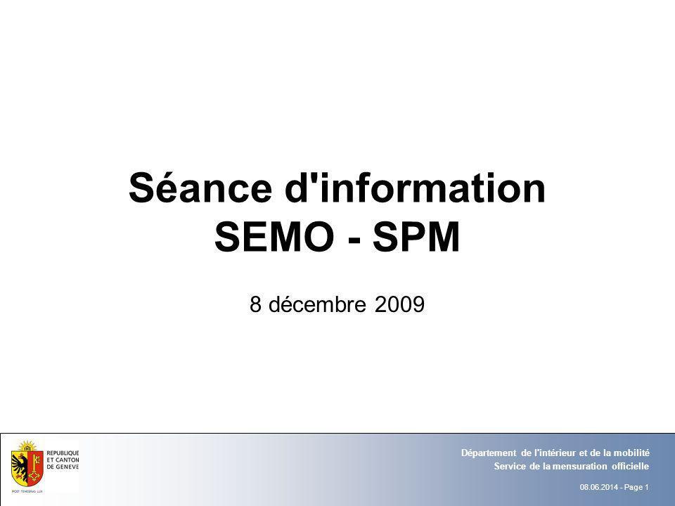 08.06.2014 - Page 1 Service de la mensuration officielle Département de l'intérieur et de la mobilité Séance d'information SEMO - SPM 8 décembre 2009
