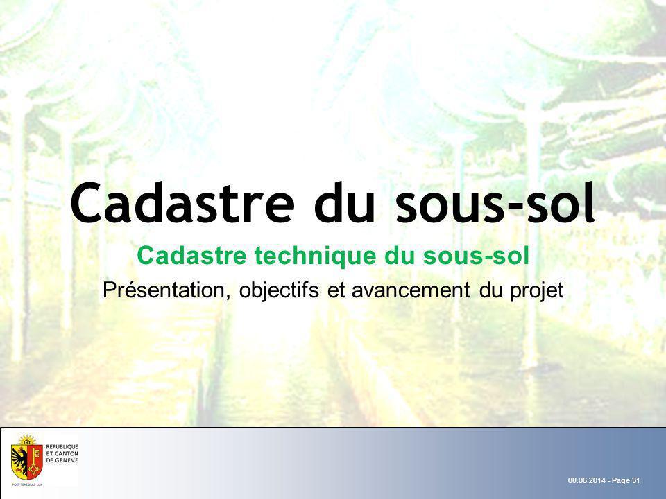 08.06.2014 - Page 31 Cadastre du sous-sol Cadastre technique du sous-sol Présentation, objectifs et avancement du projet
