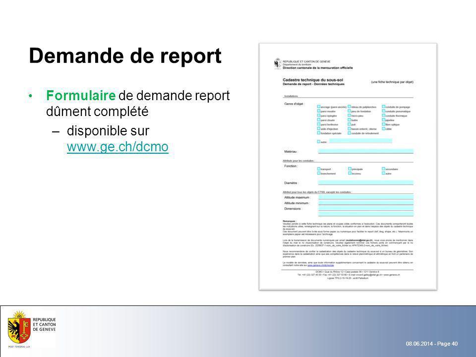 08.06.2014 - Page 40 Demande de report Formulaire de demande report dûment complété –disponible sur www.ge.ch/dcmo www.ge.ch/dcmo