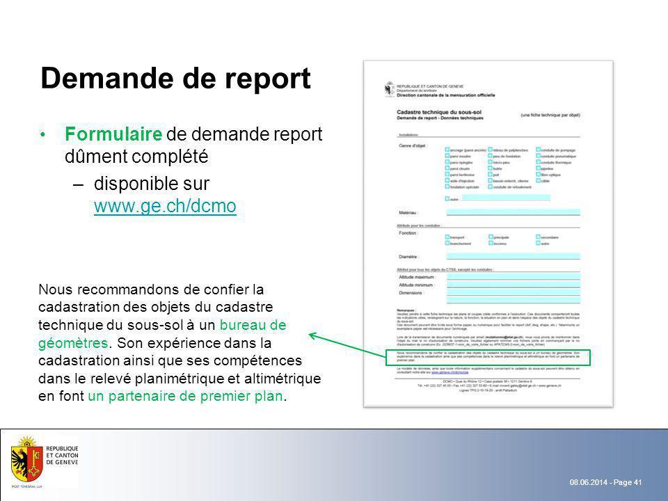 08.06.2014 - Page 41 Demande de report Formulaire de demande report dûment complété –disponible sur www.ge.ch/dcmo www.ge.ch/dcmo Nous recommandons de