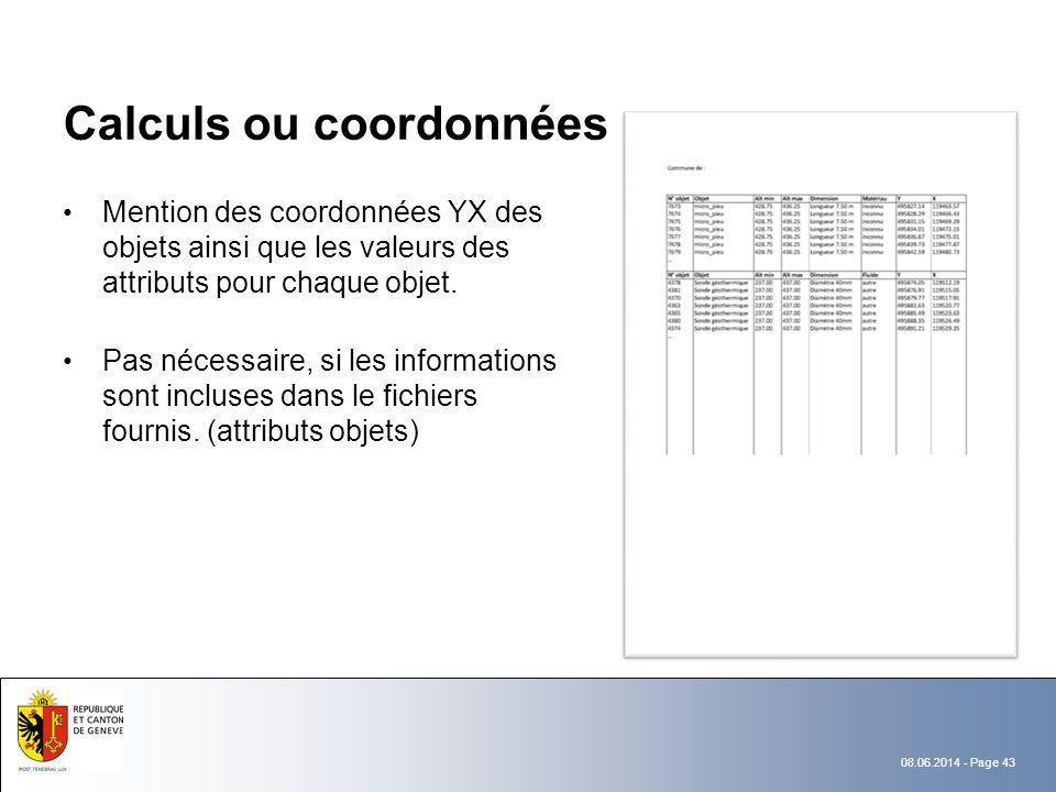 08.06.2014 - Page 43 Calculs ou coordonnées Mention des coordonnées YX des objets ainsi que les valeurs des attributs pour chaque objet. Pas nécessair