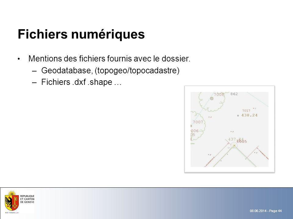 08.06.2014 - Page 44 Fichiers numériques Mentions des fichiers fournis avec le dossier. –Geodatabase, (topogeo/topocadastre) –Fichiers.dxf.shape …