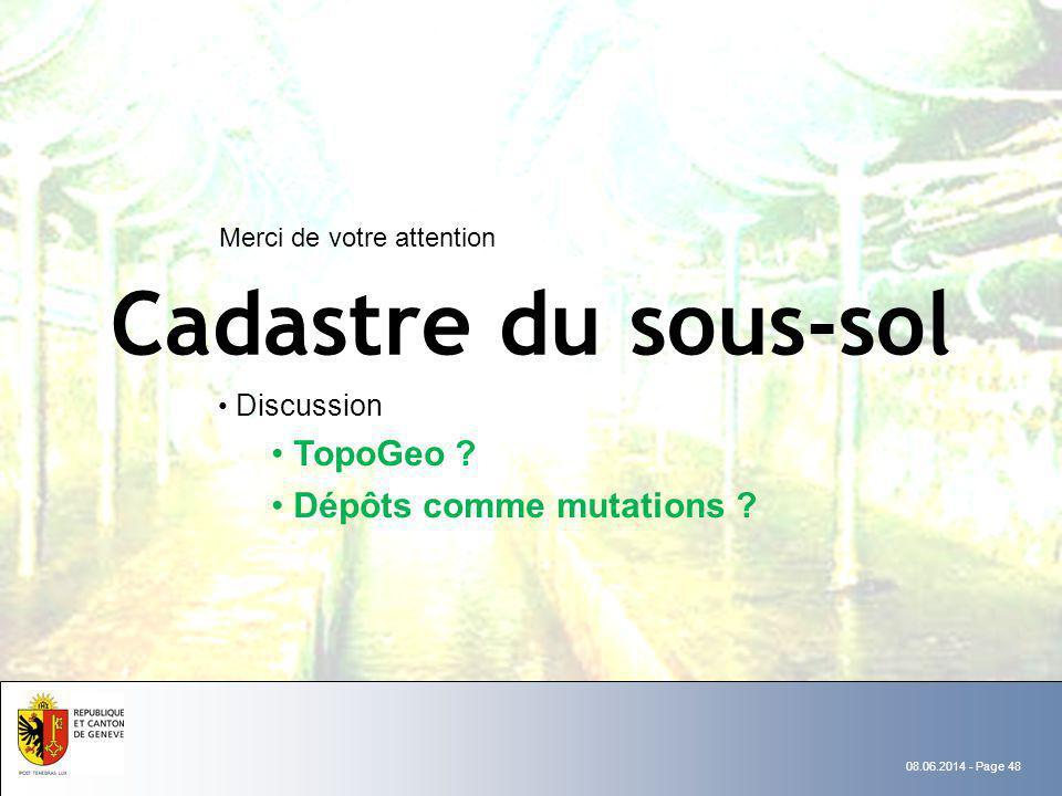 08.06.2014 - Page 48 Cadastre du sous-sol Discussion TopoGeo ? Dépôts comme mutations ? Merci de votre attention