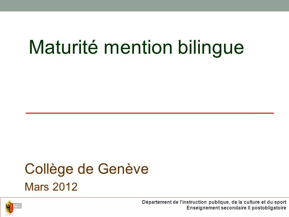 Maturité mention bilingue Collège de Genève Mars 2012 Département de l instruction publique, de la culture et du sport Enseignement secondaire II postobligatoire