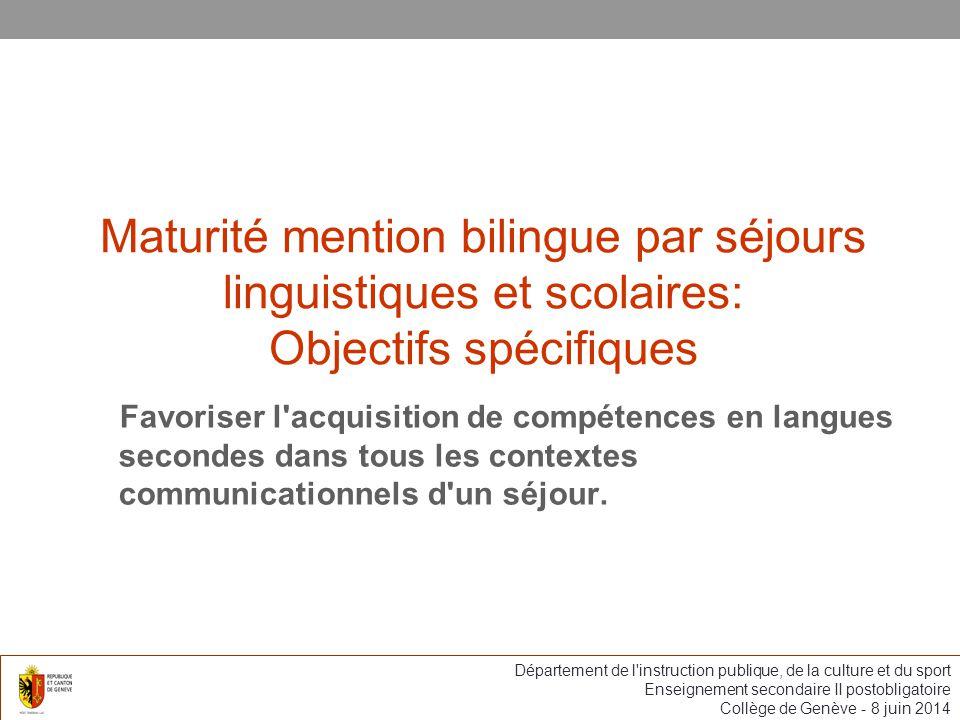 Maturité mention bilingue par séjours linguistiques et scolaires: Objectifs spécifiques Favoriser l acquisition de compétences en langues secondes dans tous les contextes communicationnels d un séjour.