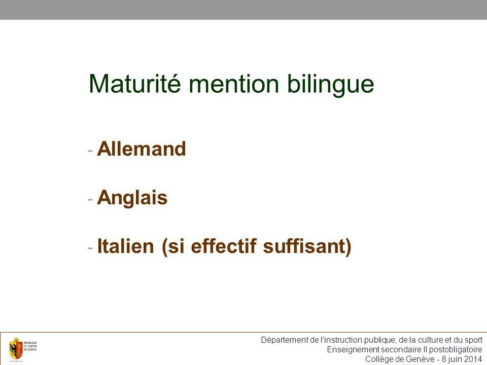 Maturité mention bilingue - Allemand - Anglais - Italien (si effectif suffisant) Département de l instruction publique, de la culture et du sport Enseignement secondaire II postobligatoire Collège de Genève - 8 juin 2014