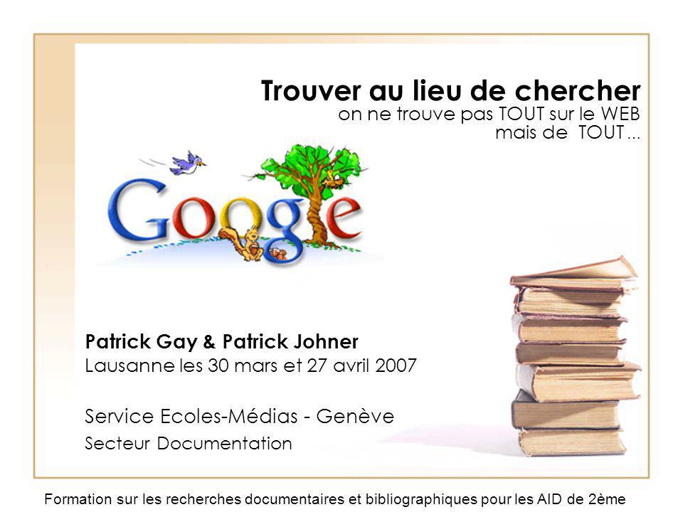 Trouver au lieu de chercher on ne trouve pas TOUT sur le WEB mais de TOUT … Patrick Gay & Patrick Johner Lausanne les 30 mars et 27 avril 2007 Service