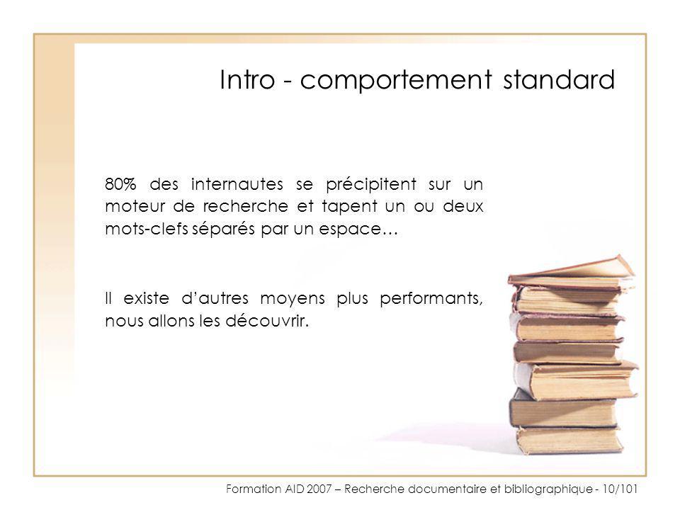 Formation AID 2007 – Recherche documentaire et bibliographique - 10/101 Intro - comportement standard 80% des internautes se précipitent sur un moteur