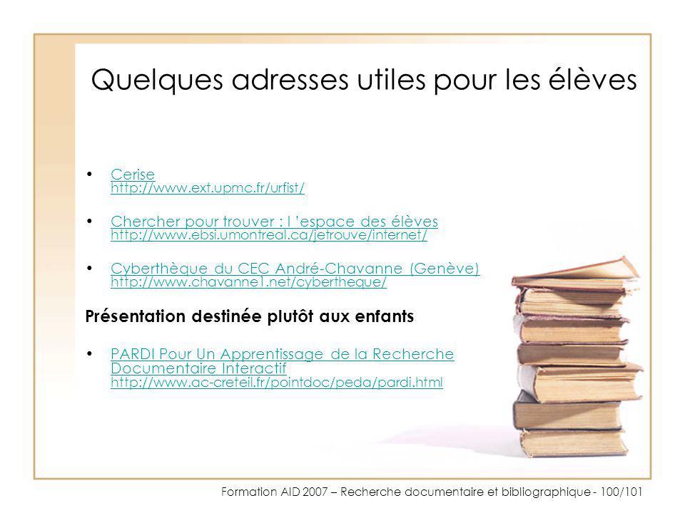 Formation AID 2007 – Recherche documentaire et bibliographique - 100/101 Quelques adresses utiles pour les élèves Cerise http://www.ext.upmc.fr/urfist
