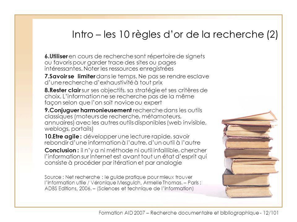 Formation AID 2007 – Recherche documentaire et bibliographique - 12/101 Intro – les 10 règles dor de la recherche (2) 6.Utiliser en cours de recherche