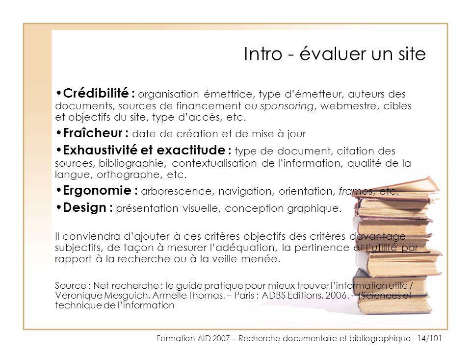 Formation AID 2007 – Recherche documentaire et bibliographique - 14/101 Intro - évaluer un site Crédibilité : organisation émettrice, type démetteur,