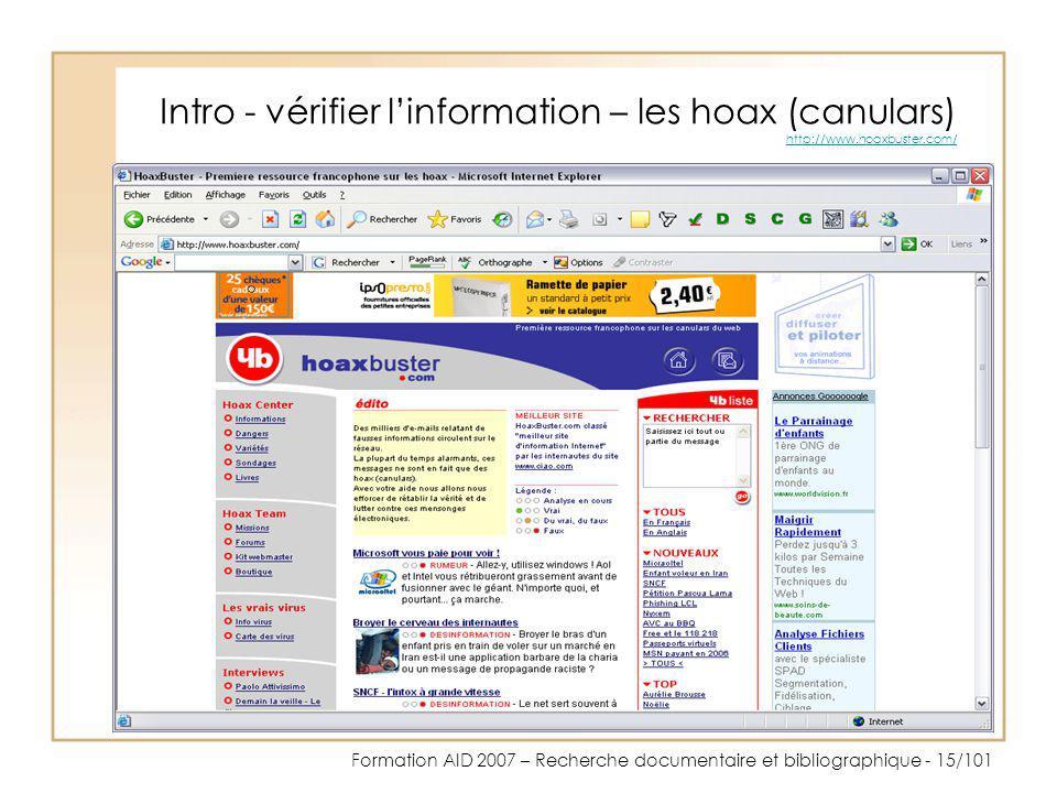 Formation AID 2007 – Recherche documentaire et bibliographique - 15/101 Intro - vérifier linformation – les hoax (canulars) http://www.hoaxbuster.com/
