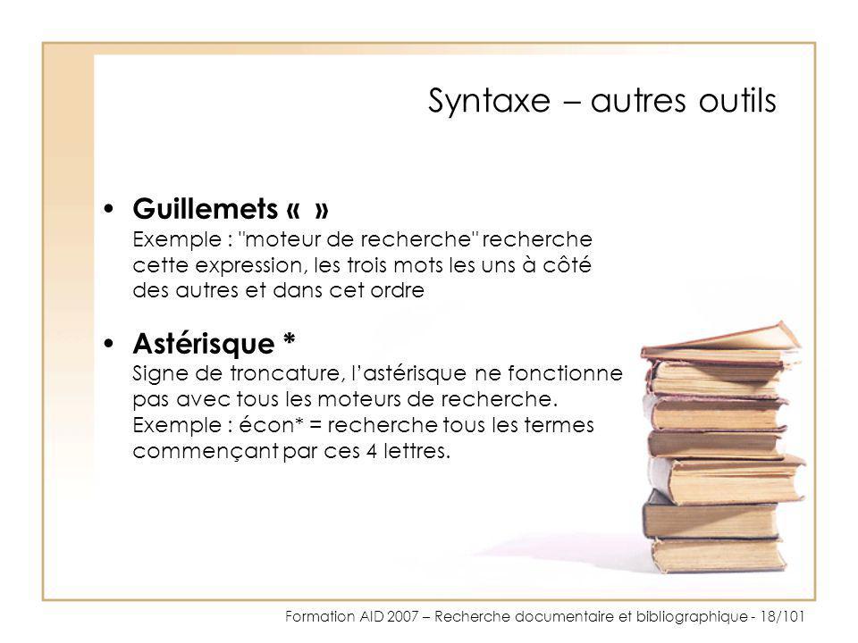 Formation AID 2007 – Recherche documentaire et bibliographique - 18/101 Syntaxe – autres outils Guillemets « » Exemple :