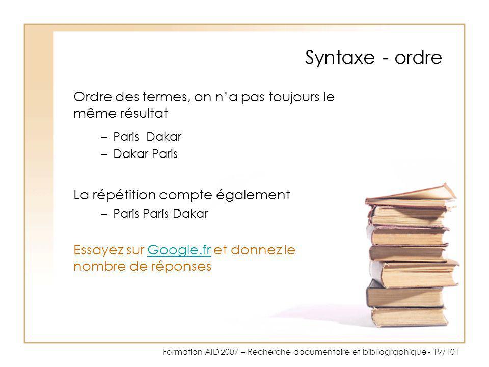 Formation AID 2007 – Recherche documentaire et bibliographique - 19/101 Syntaxe - ordre Ordre des termes, on na pas toujours le même résultat –Paris D