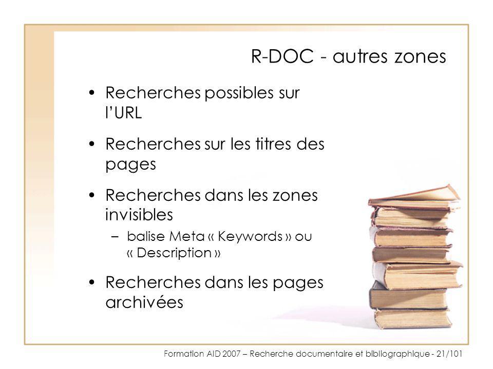 Formation AID 2007 – Recherche documentaire et bibliographique - 21/101 R-DOC - autres zones Recherches possibles sur lURL Recherches sur les titres d