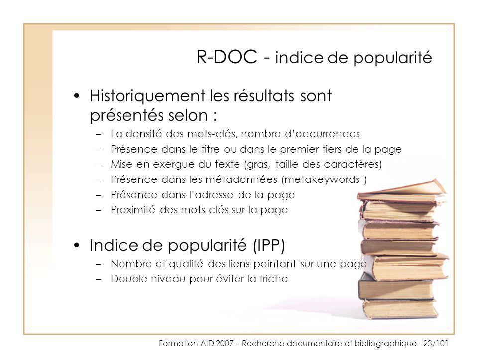 Formation AID 2007 – Recherche documentaire et bibliographique - 23/101 R-DOC - indice de popularité Historiquement les résultats sont présentés selon