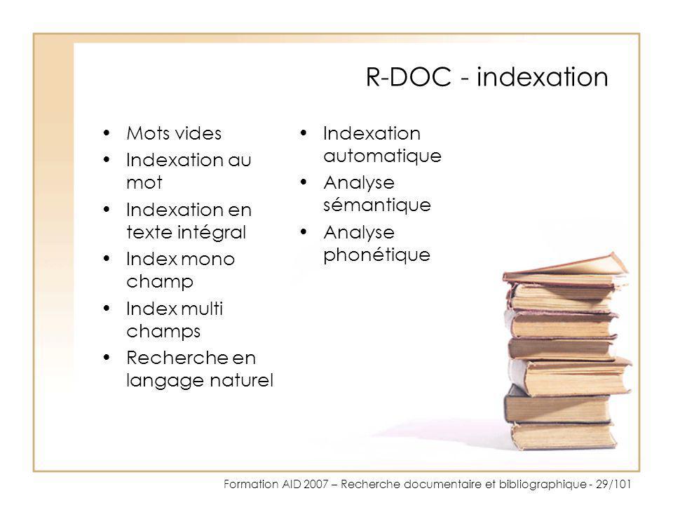 Formation AID 2007 – Recherche documentaire et bibliographique - 29/101 R-DOC - indexation Mots vides Indexation au mot Indexation en texte intégral I