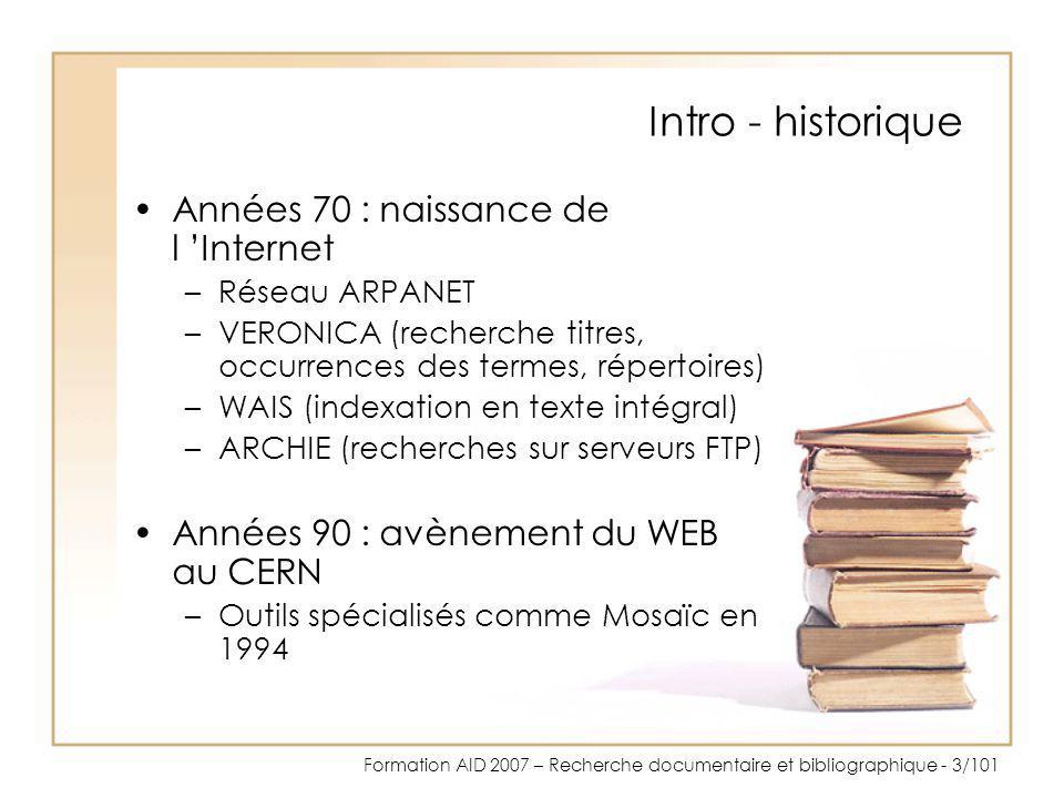 Formation AID 2007 – Recherche documentaire et bibliographique - 3/101 Intro - historique Années 70 : naissance de l Internet –Réseau ARPANET –VERONIC