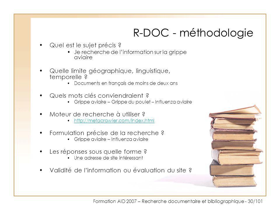 Formation AID 2007 – Recherche documentaire et bibliographique - 30/101 R-DOC - méthodologie Quel est le sujet précis ? Je recherche de linformation s
