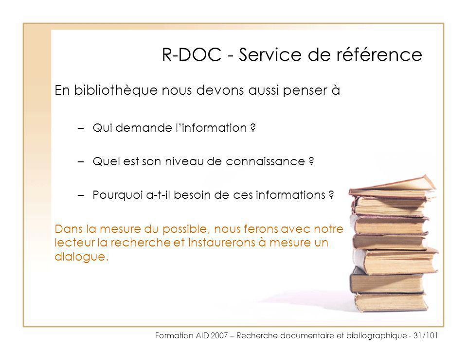 Formation AID 2007 – Recherche documentaire et bibliographique - 31/101 R-DOC - Service de référence En bibliothèque nous devons aussi penser à –Qui d