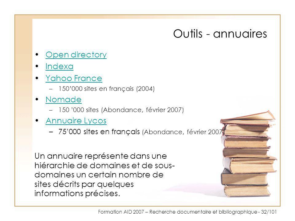 Formation AID 2007 – Recherche documentaire et bibliographique - 32/101 Outils - annuaires Un annuaire représente dans une hiérarchie de domaines et d