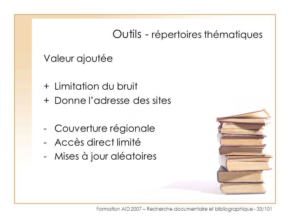 Formation AID 2007 – Recherche documentaire et bibliographique - 33/101 Outils - répertoires thématiques Valeur ajoutée +Limitation du bruit +Donne la