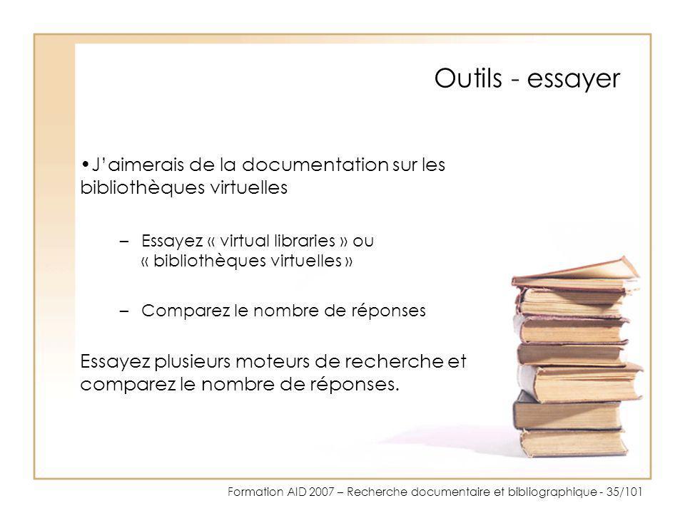 Formation AID 2007 – Recherche documentaire et bibliographique - 35/101 Outils - essayer Jaimerais de la documentation sur les bibliothèques virtuelle