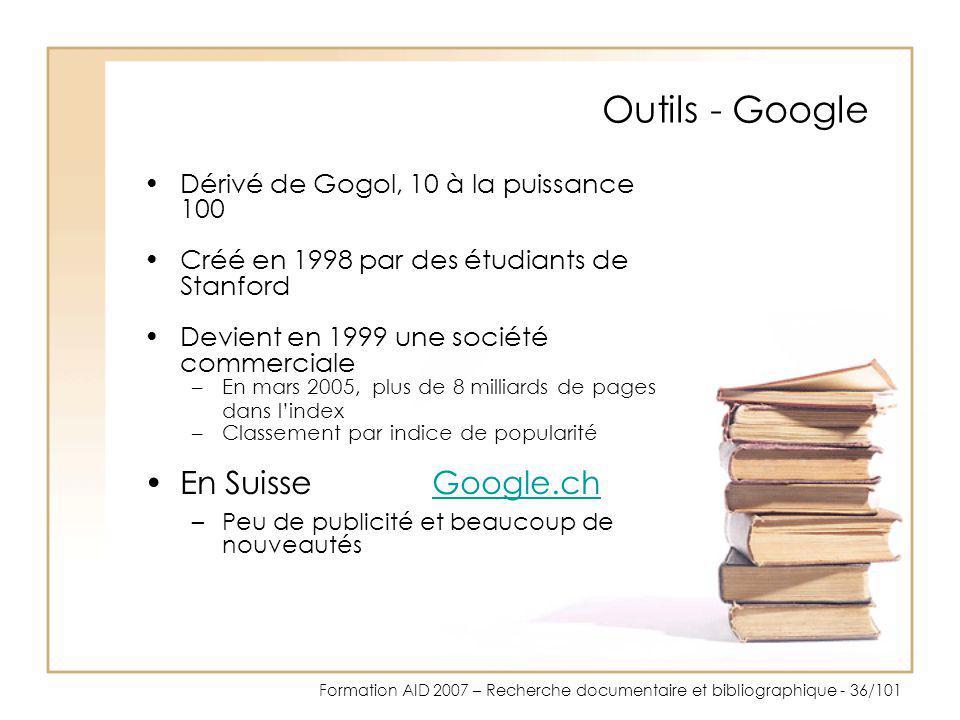 Formation AID 2007 – Recherche documentaire et bibliographique - 36/101 Outils - Google Dérivé de Gogol, 10 à la puissance 100 Créé en 1998 par des ét