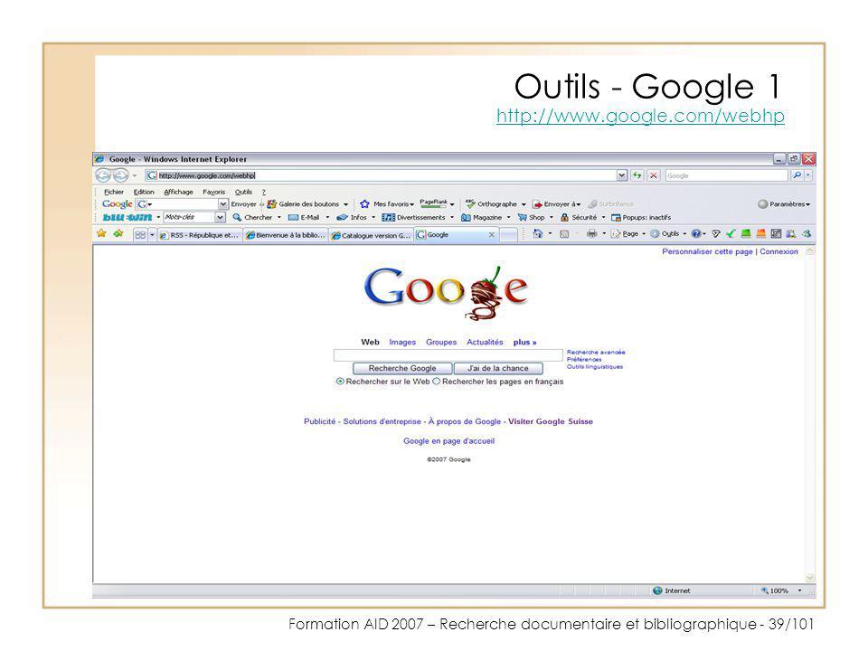 Formation AID 2007 – Recherche documentaire et bibliographique - 39/101 Outils - Google 1 http://www.google.com/webhp http://www.google.com/webhp